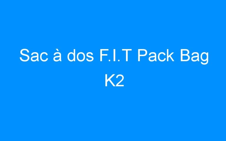 Sac à dos F.I.T Pack Bag K2