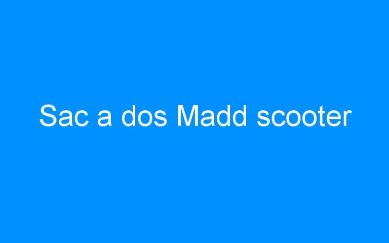 Sac a dos Madd scooter