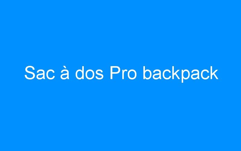 Sac à dos Pro backpack