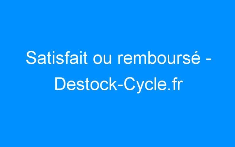 Satisfait ou remboursé – Destock-Cycle.fr