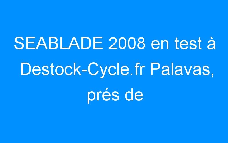 SEABLADE 2008 en test à Destock-Cycle.fr Palavas, prés de Montpellier