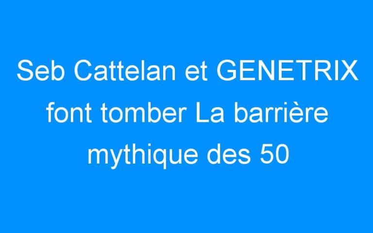 Seb Cattelan et GENETRIX font tomber La barrière mythique des 50 Nœuds.