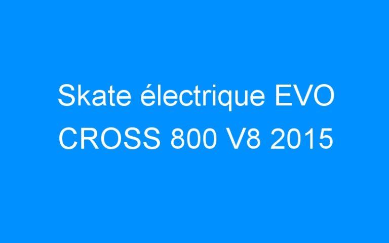Skate électrique EVO CROSS 800 V8 2015
