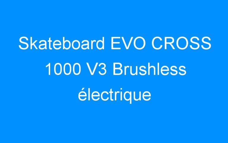 Skateboard EVO CROSS 1000 V3 Brushless électrique