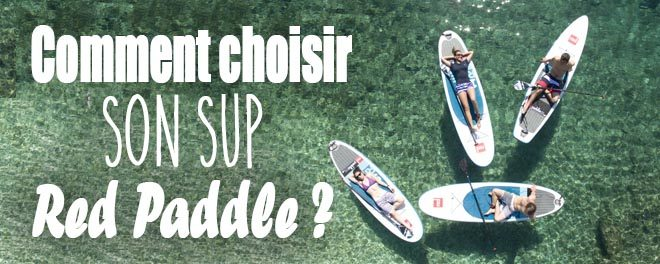 Comment choisir votre stand up paddle red paddle 2016 gonflable?