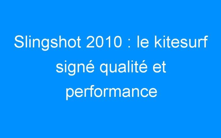 Slingshot 2010 : le kitesurf signé qualité et performance