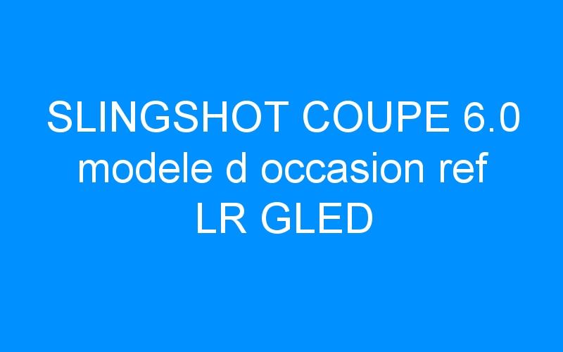 SLINGSHOT COUPE 6.0 modele d occasion ref LR GLED