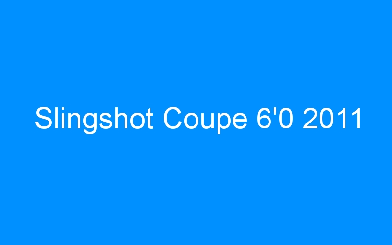 Slingshot Coupe 6'0 2011
