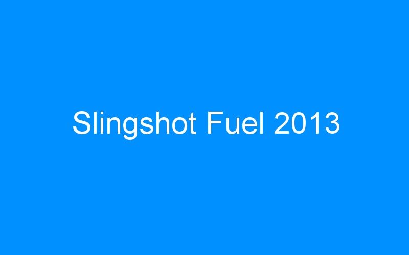 Slingshot Fuel 2013