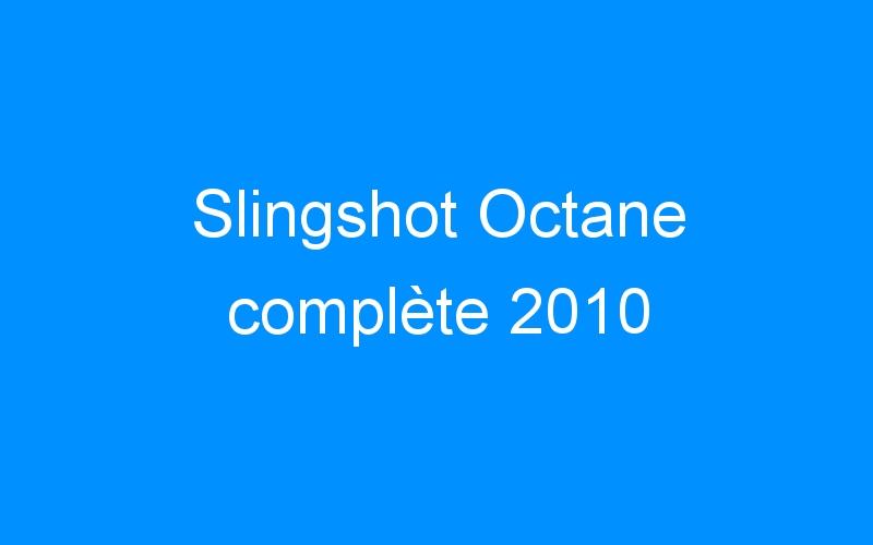 Slingshot Octane complète 2010