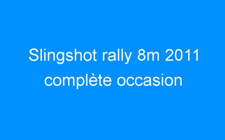 Slingshot rally 8m 2011 complète occasion