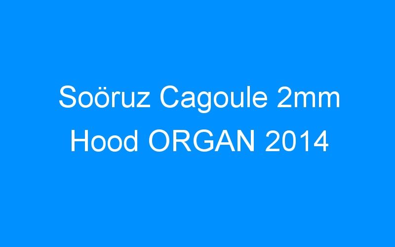 Soöruz Cagoule 2mm Hood ORGAN 2014