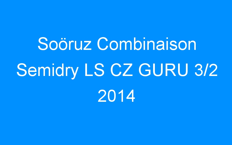 Soöruz Combinaison Semidry LS CZ GURU 3/2 2014