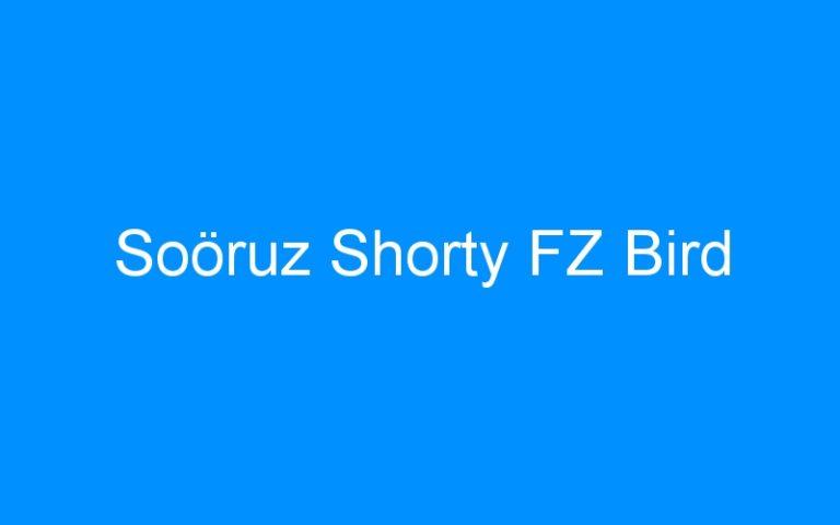 Soöruz Shorty FZ Bird