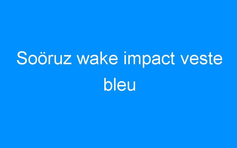 Soöruz wake impact veste bleu