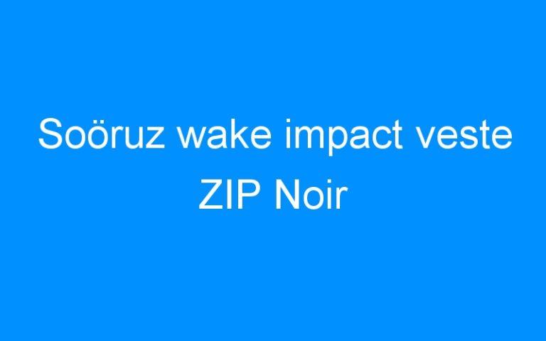 Soöruz wake impact veste ZIP Noir
