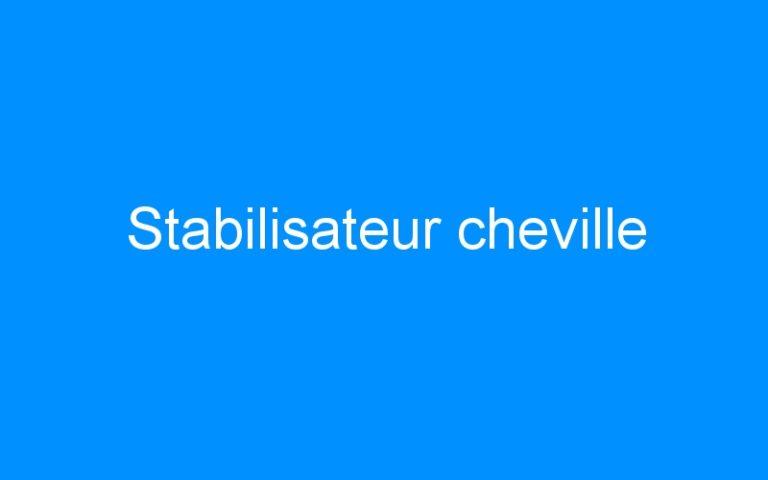 Stabilisateur cheville