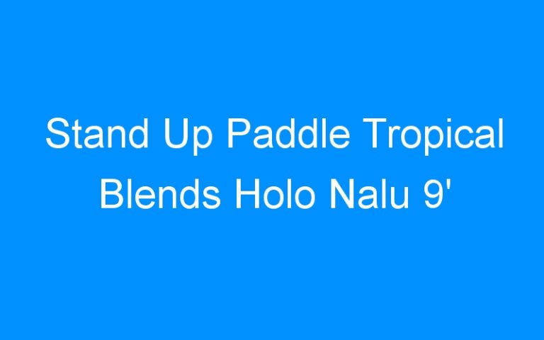 Stand Up Paddle Tropical Blends Holo Nalu 9′