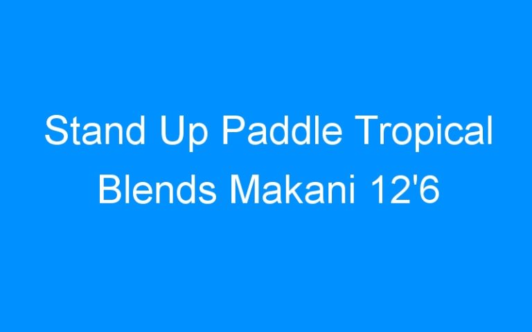 Stand Up Paddle Tropical Blends Makani 12'6