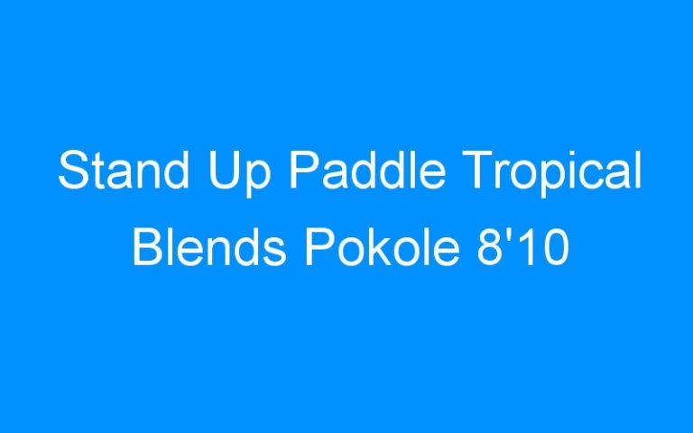 Stand Up Paddle Tropical Blends Pokole 8'10