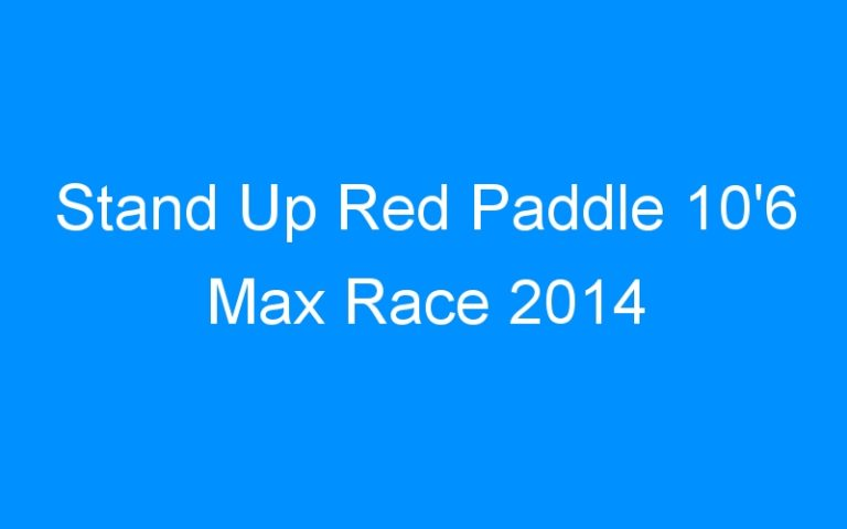 Stand Up Red Paddle 10'6 Max Race 2014