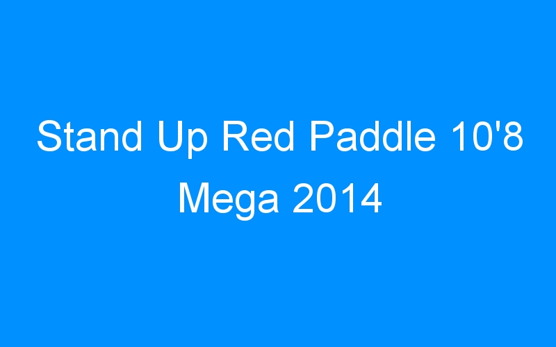 Stand Up Red Paddle 10'8 Mega 2014