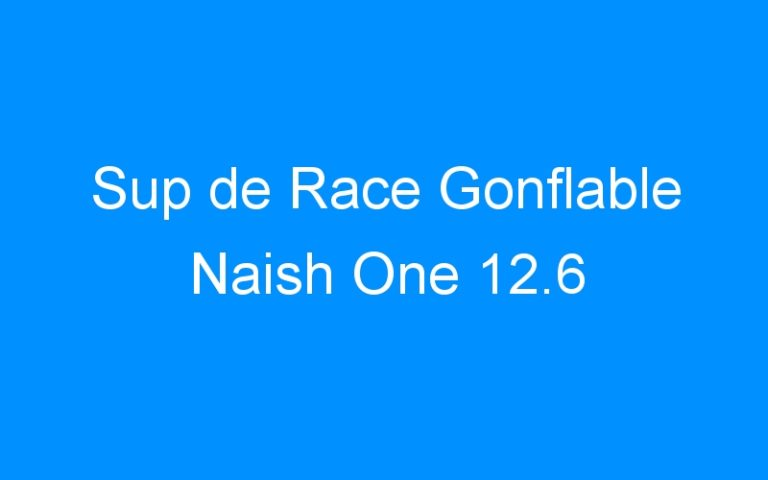 Sup de Race Gonflable Naish One 12.6