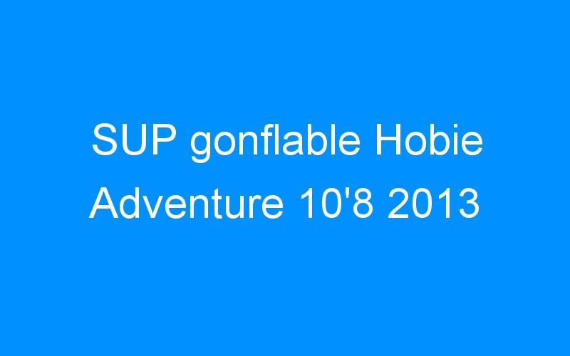 SUP gonflable Hobie Adventure 10'8 2013