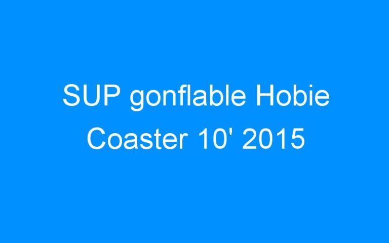 SUP gonflable Hobie Coaster 10′ 2015