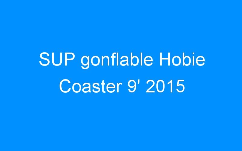 SUP gonflable Hobie Coaster 9′ 2015