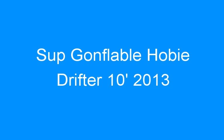 Sup Gonflable Hobie Drifter 10′ 2013