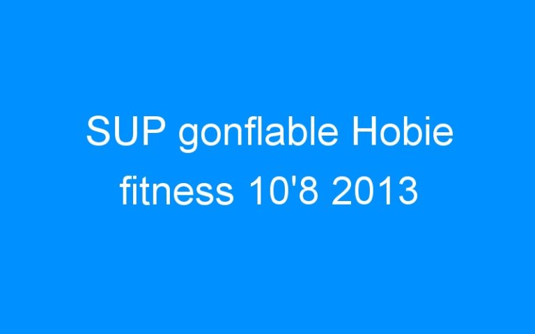 SUP gonflable Hobie fitness 10'8 2013