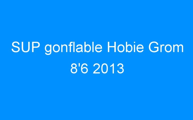 SUP gonflable Hobie Grom 8'6 2013