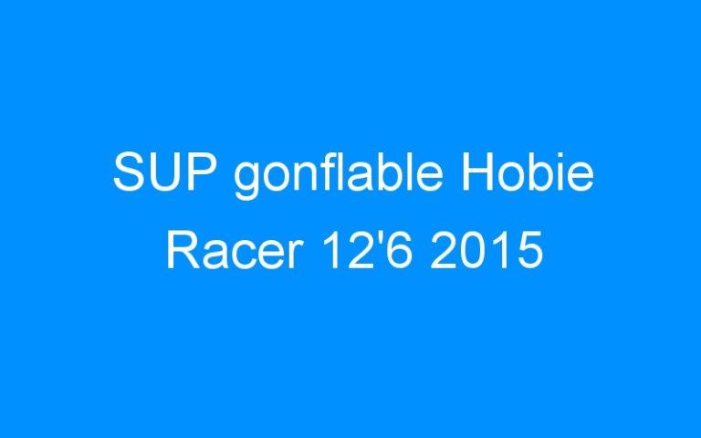 SUP gonflable Hobie Racer 12'6 2015