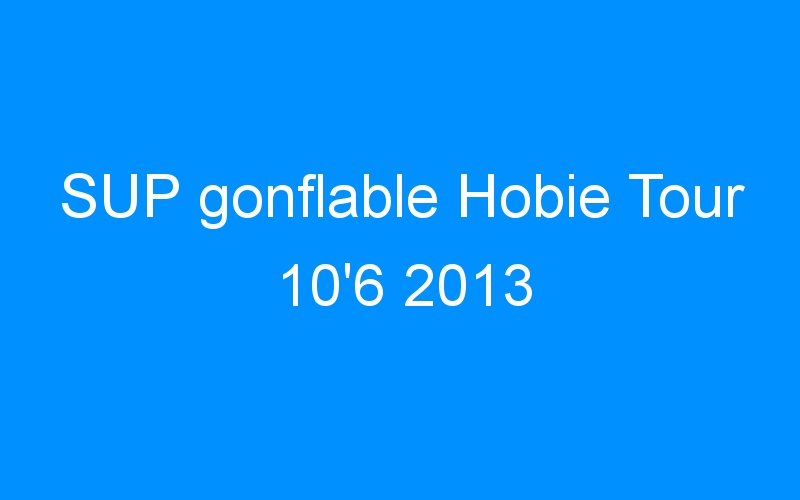 SUP gonflable Hobie Tour 10'6 2013