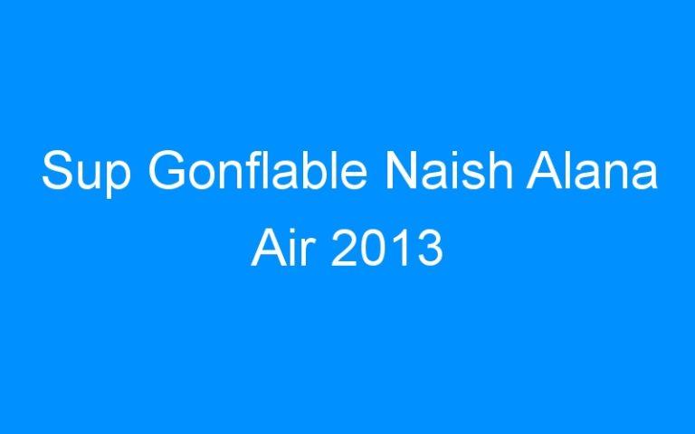 Sup Gonflable Naish Alana Air 2013