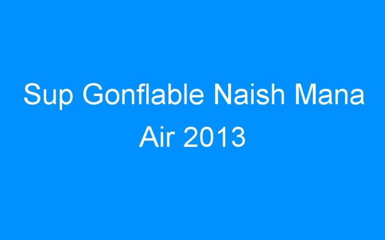Sup Gonflable Naish Mana Air 2013
