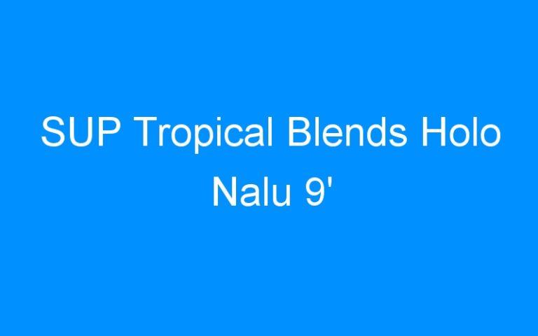 SUP Tropical Blends Holo Nalu 9′