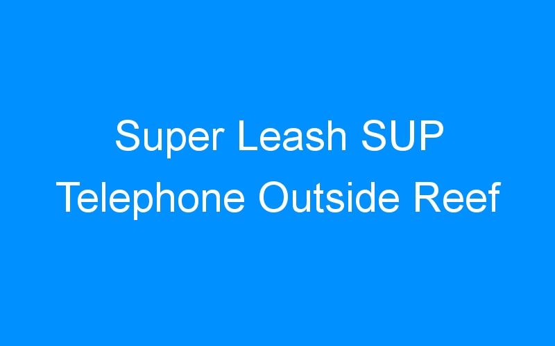 Super Leash SUP Telephone Outside Reef
