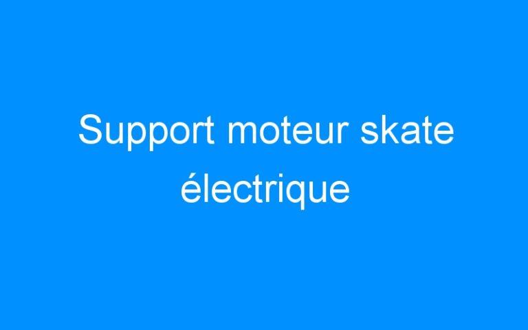 Support moteur skate électrique