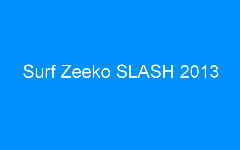 Surf Zeeko SLASH 2013