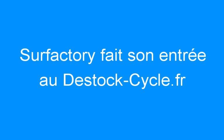 Surfactory fait son entrée au Destock-Cycle.fr