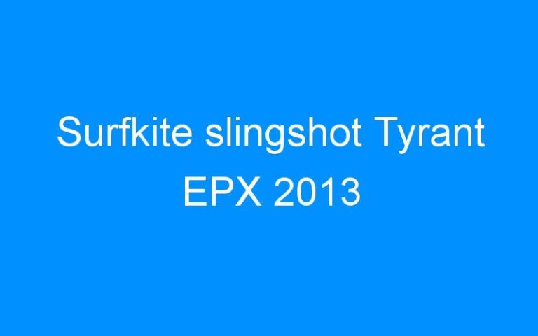 Surfkite slingshot Tyrant EPX 2013