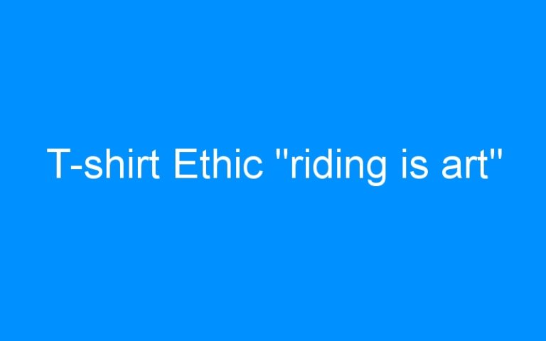 T-shirt Ethic »riding is art»