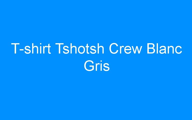 T-shirt Tshotsh Crew Blanc Gris