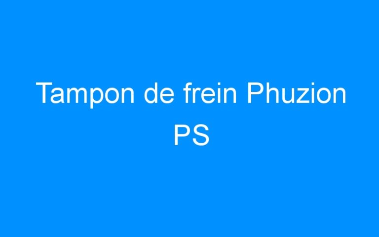 Tampon de frein Phuzion PS