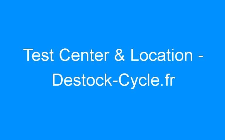 Test Center & Location – Destock-Cycle.fr