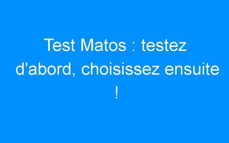 Test Matos : testez d'abord, choisissez ensuite !
