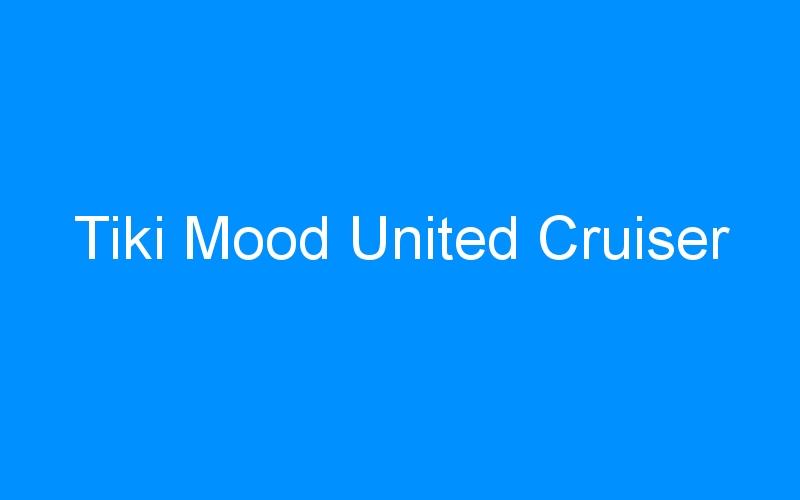 Tiki Mood United Cruiser