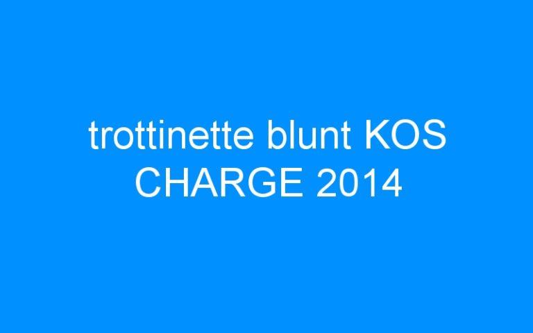 trottinette blunt KOS CHARGE 2014
